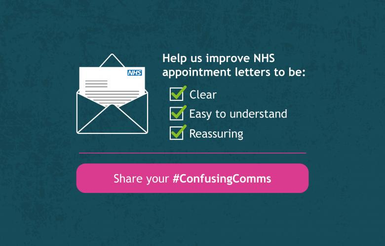 'Help us improve NHS appointment letters to be: clear, easy to understand and reassuring. Share your #ConfusingComms'