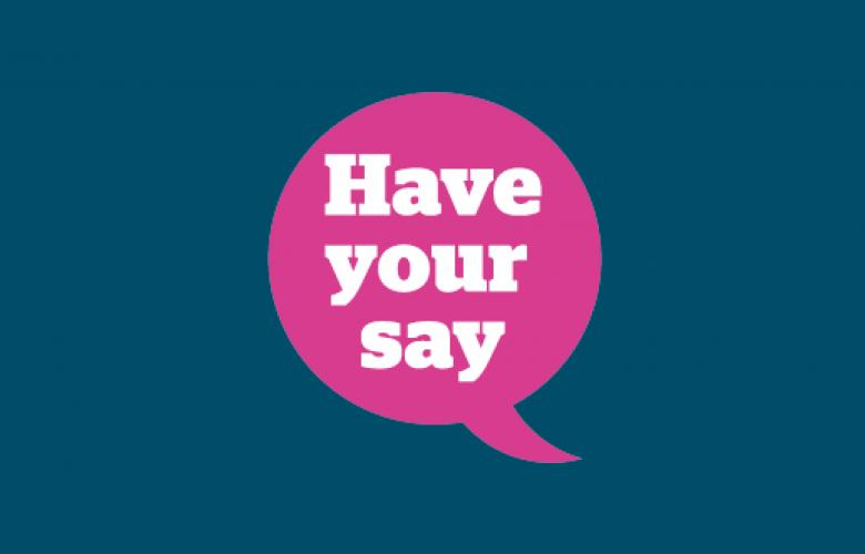 Speech bubble saying 'have your say'